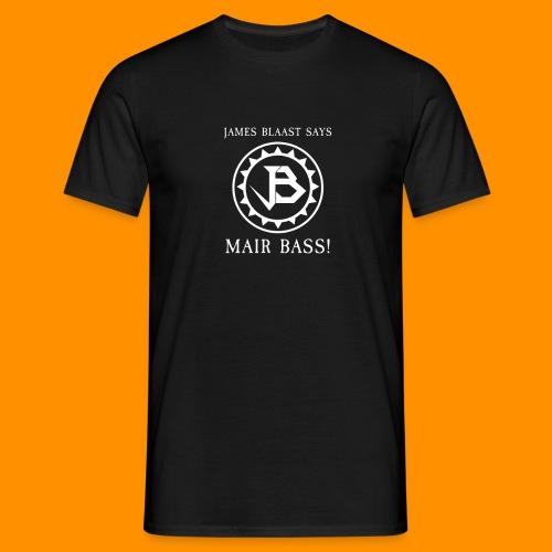 James Blaast Says 'Mair Bass!' - Men's T-Shirt