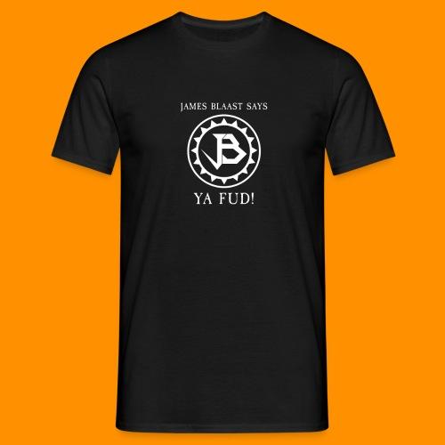 James Blaast Says 'Ya FUD!' - Men's T-Shirt