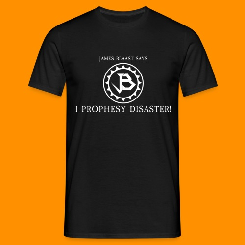 James Blaast Says 'I Prophesy Disaster!' - Men's T-Shirt