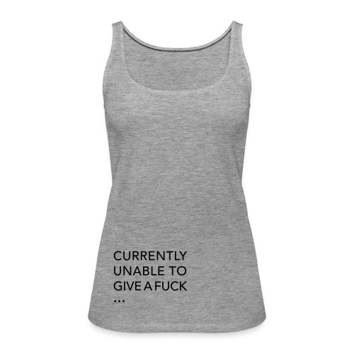 CURRENTLY UNABLE TO GIVE A FUCK - Women's Premium Tank Top