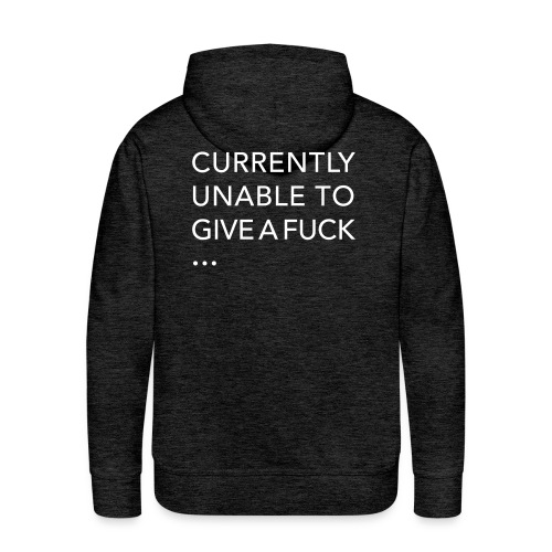 CURRENTLY UNABLE TO GIVE A FUCKCURRENTLY UNABLE TO GIVE A FUCK - Men's Premium Hoodie