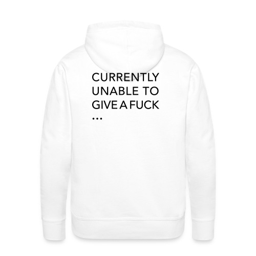 CURRENTLY UNABLE TO GIVE A FUCK - Men's Premium Hoodie
