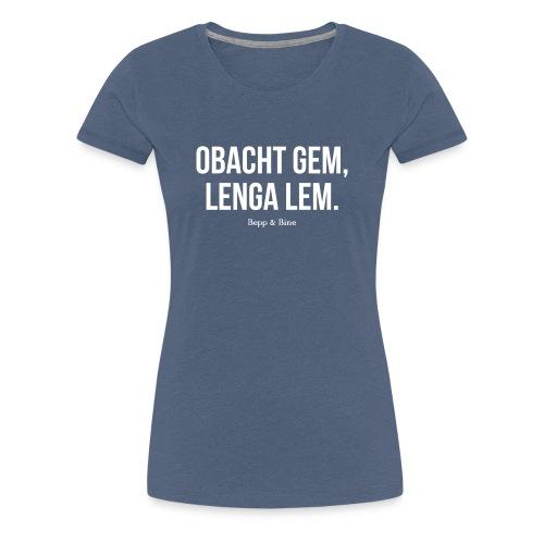 Obacht gem - Frauen Premium T-Shirt