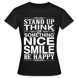 Stand up be Happy female - Frauen T-Shirt