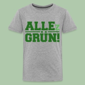 ALLEz GRÜN! Teenager Premium T-Shirt - Teenager Premium T-Shirt