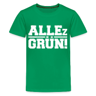 ALLEz GRÜN! Teenager Premium T-Shirt
