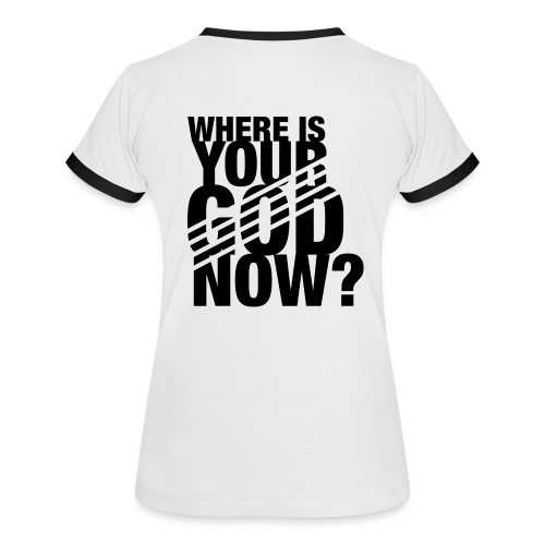 Where is your God now? - T-Shrit, weiß, Frauen - Frauen Kontrast-T-Shirt