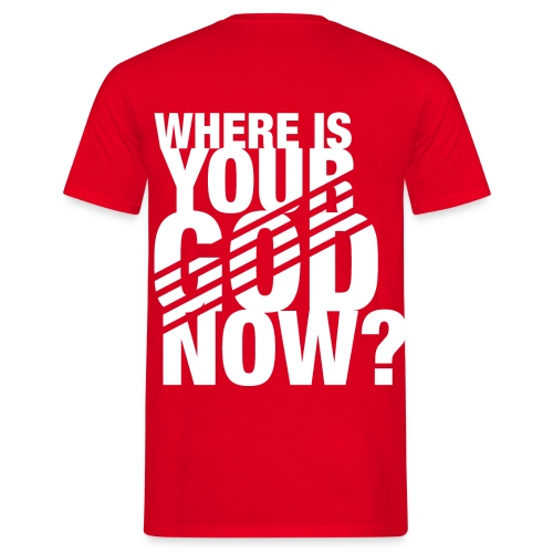 Where is your God now? - T-Shirt, Rot, Männer - Männer T-Shirt