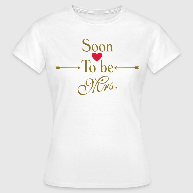 Soon to be mrs - Frauen T-Shirt