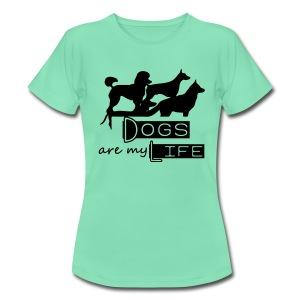 Dogs are my Life T-Shirts - Frauen T-Shirt
