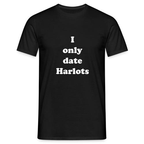 I only date Harlots. - Men's T-Shirt