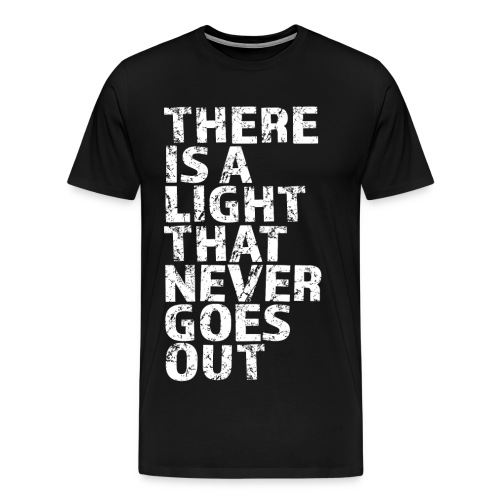 LIGHT THAT NEVER GOES OUT - Men's Premium T-Shirt