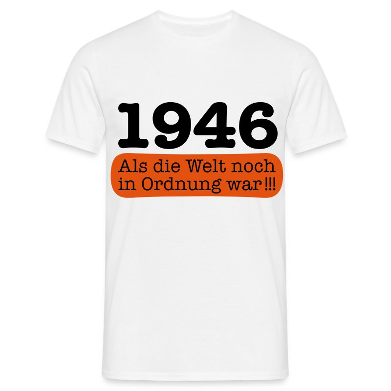 1946 als die welt noch in ordnung war t shirt spreadshirt. Black Bedroom Furniture Sets. Home Design Ideas