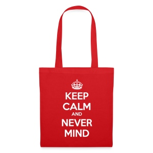 Keep Calm and Never Mind - Tote Bag
