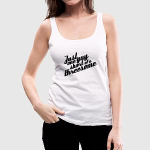 Just one guy short of a threesome - Frauen Premium Tank Top