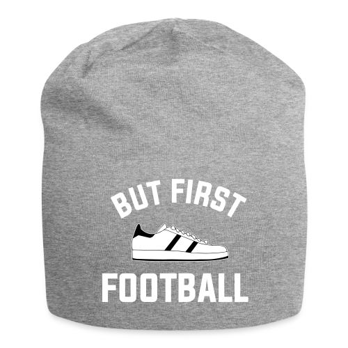 But First, Football Cap - Jersey-Beanie