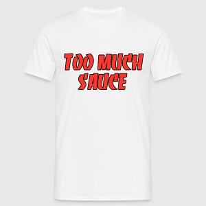 Too much sauce T-shirts - Mannen T-shirt