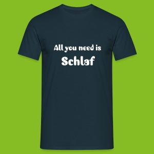 All you need is schlaf - Männer T-Shirt