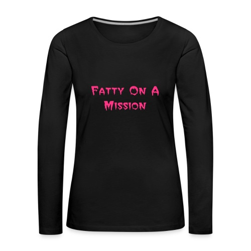 Fatty On A Mission - Women's Premium Longsleeve Shirt