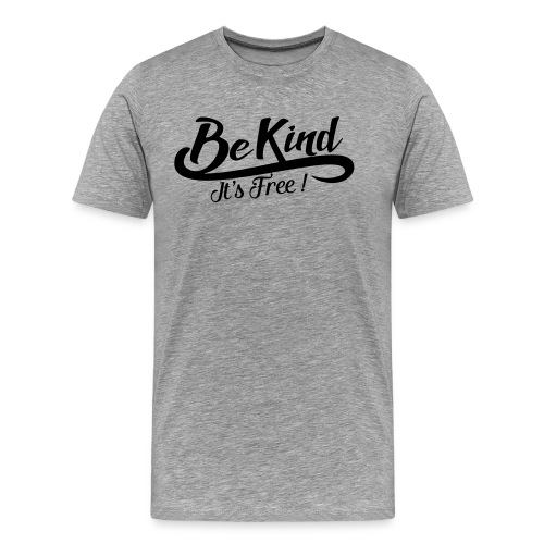 Be kind it's free - Men's Premium T-Shirt