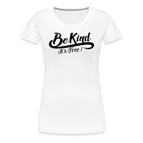 Be kind it's free - Women's Premium T-Shirt