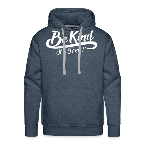 Be kind it's free - Men's Premium Hoodie