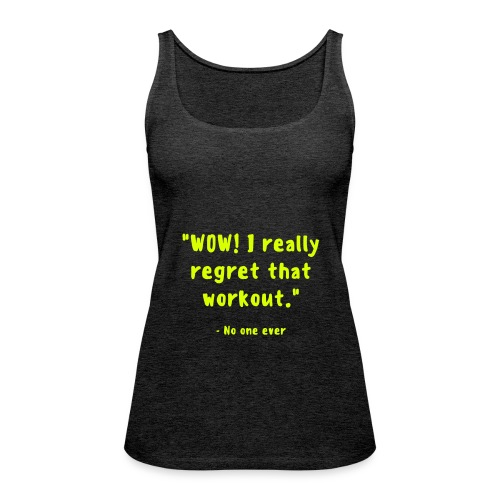 regret workout? - Vrouwen Premium tank top