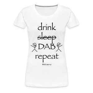 drink DAB repeat Girly-Shirt by #stiviarmy - Frauen Premium T-Shirt