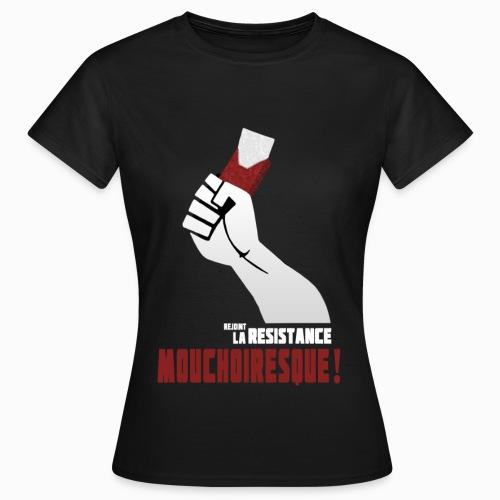 Rejoint la resistance mouchoiresque ! - Femme - T-shirt Femme