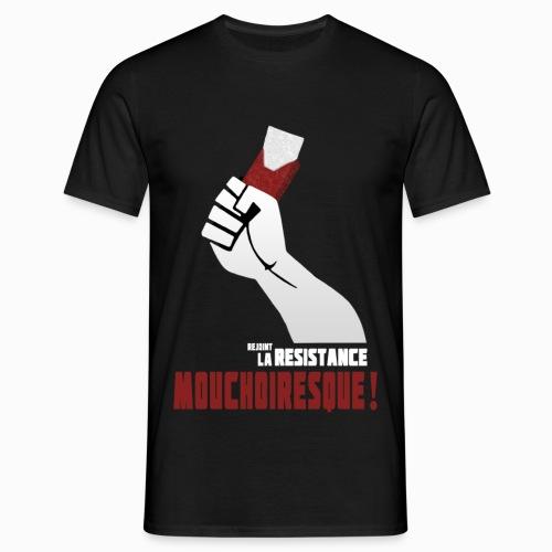 Rejoint la resistance mouchoiresque ! - Homme - T-shirt Homme