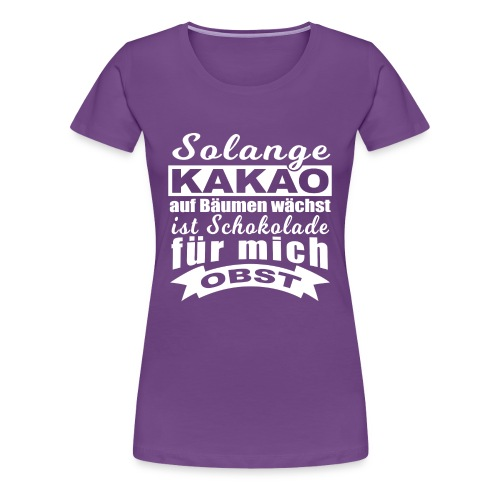 Schokolade ist Obst - Premium T-Shirt - Frauen Premium T-Shirt