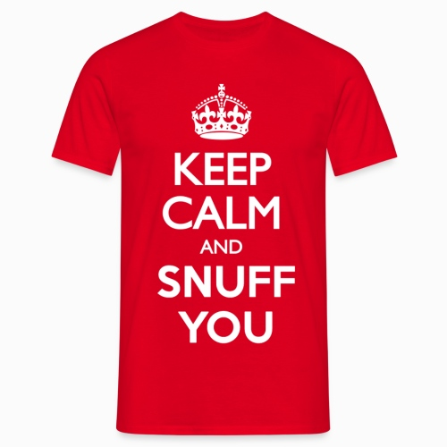 Keep Calm and Snuff you - Homme - T-shirt Homme