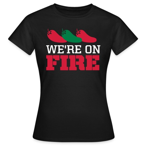We're on fire - Vrouwen T-shirt