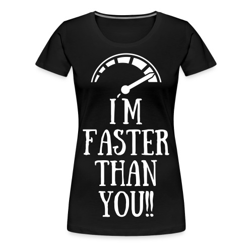 Faster-Than-You Shirt (for women) - Frauen Premium T-Shirt