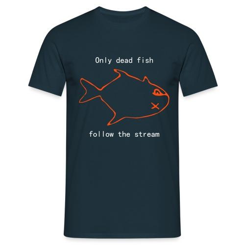 Dead fish follow stream T-Shirts - Men's T-Shirt