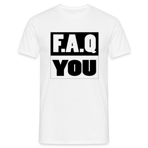 F.A.Q You - Männer T-Shirt