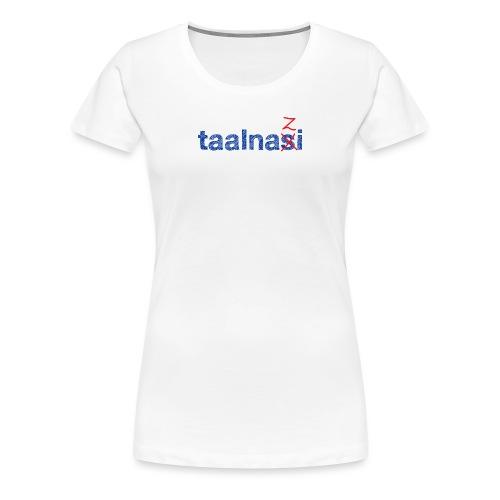 Taalnasi vrouwen premium - Vrouwen Premium T-shirt
