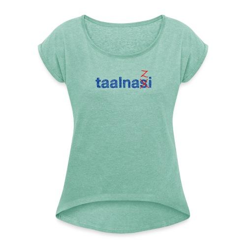 Taalnasi vrouwen opgerolde mouwen - Vrouwen T-shirt met opgerolde mouwen