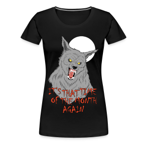 That Time of the Month - Women's Premium T-Shirt - Women's Premium T-Shirt