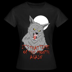 That Time of the Month - Women's T-Shirt - Women's T-Shirt
