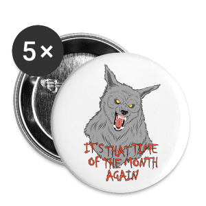 That Time of the Month - Large Buttons - Buttons large 56 mm