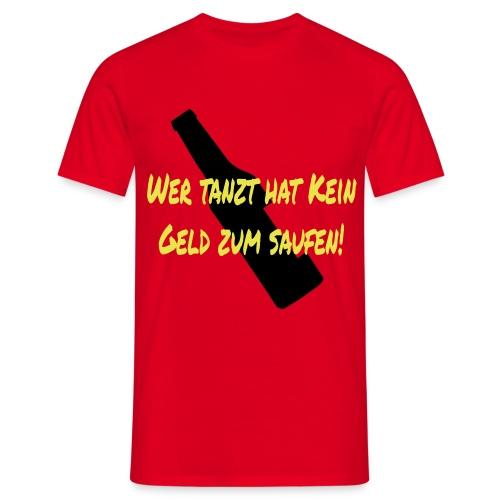 Wer tanzt hat kein Geld zum Saufen T-Shirts - Männer T-Shirt