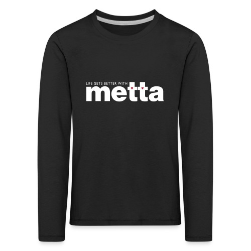 Life gets better with metta children's long sleeve - Kids' Premium Longsleeve Shirt