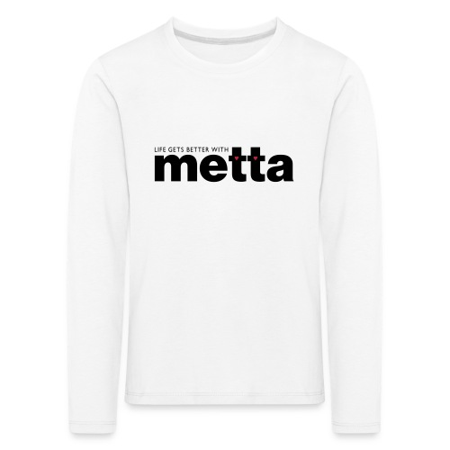 life gets better with metta long sleeve children's top - Kids' Premium Longsleeve Shirt