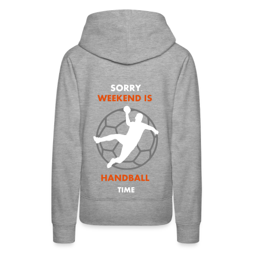 Sorry, Weekend is Handball Time - Frauen Premium Hoodie