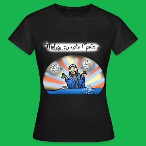 Mettre au bain Marie - T-shirt Femme