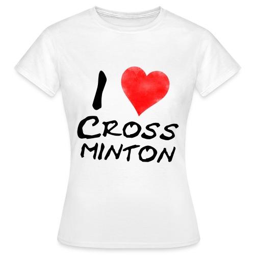Women I Love Crossminton T-Shirt - Women's T-Shirt