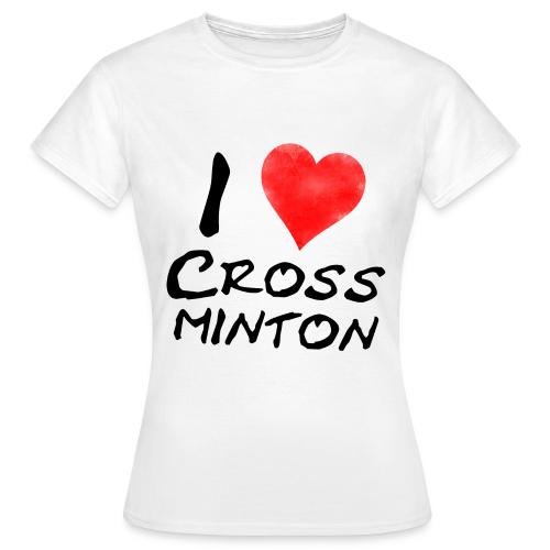 Frauen I Love Crossminton T-Shirt - Frauen T-Shirt