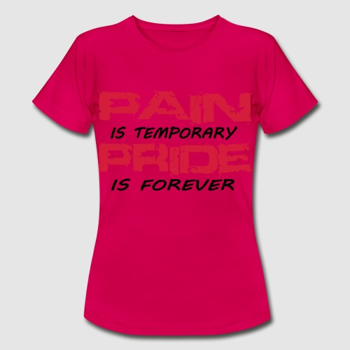 Tee shirt femme Pain is temporary pride is forever - T-shirt Femme