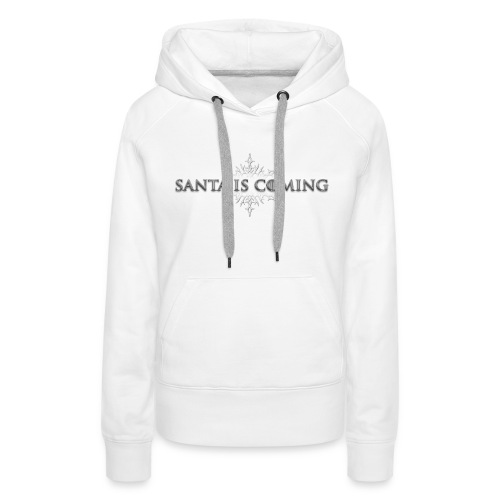 Santa Is Coming - Women's Premium Hoodie